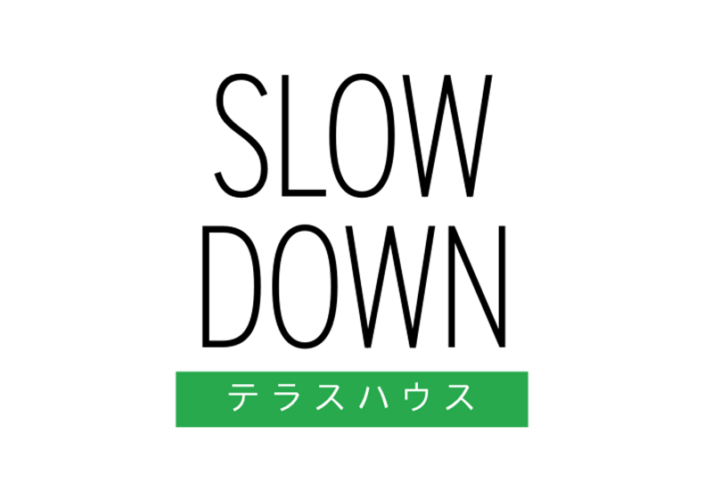 Slow Down x Terrace House